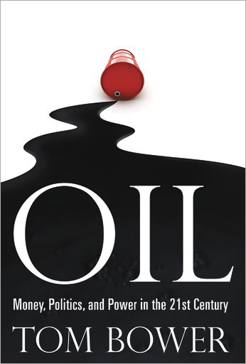 OIL: Money, Politics, and Power in the 21st Century by Tom Bower