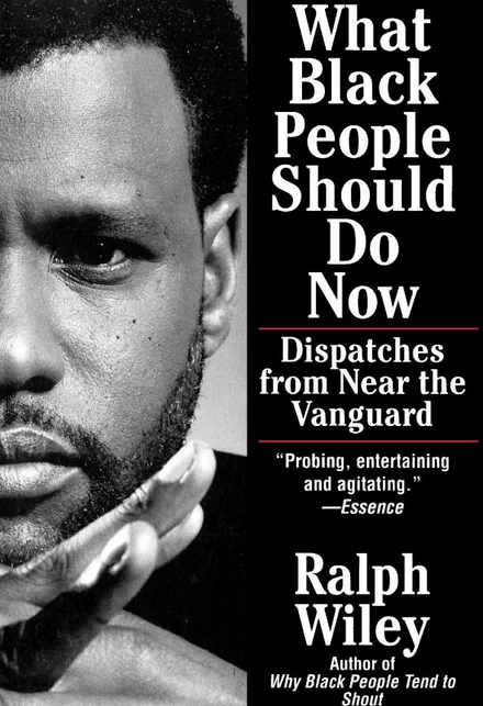 Ralph Wiley What Black People Should Do Now